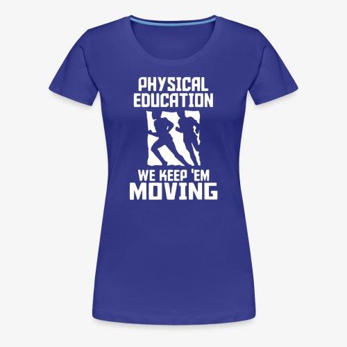 Physical Education We keep'em moving - Camiseta premium mujer