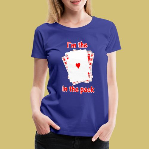 Ace in the Pack - Women's Premium T-Shirt