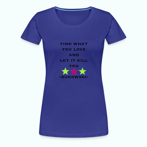 bukowski - Frauen Premium T-Shirt