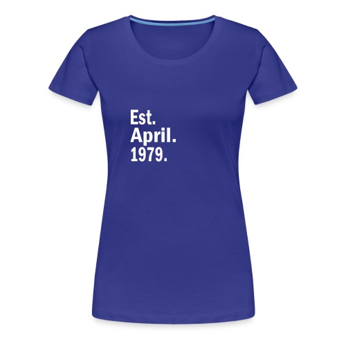 40th birthday Est April 1979 - Women's Premium T-Shirt