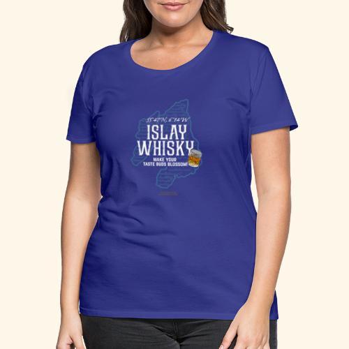Whisky Spruch Islay - Make Your Taste Buds Blossom - Frauen Premium T-Shirt