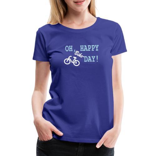 Oh Happy Bike Day - Frauen Premium T-Shirt
