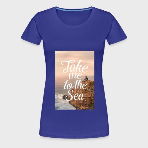 take me to the sea - Frauen Premium T-Shirt
