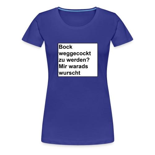 Bock weggecockt zu werden? - Frauen Premium T-Shirt