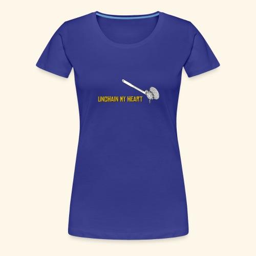 Unchain my heart - Camiseta premium mujer