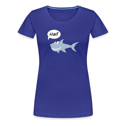 Hai! - Frauen Premium T-Shirt