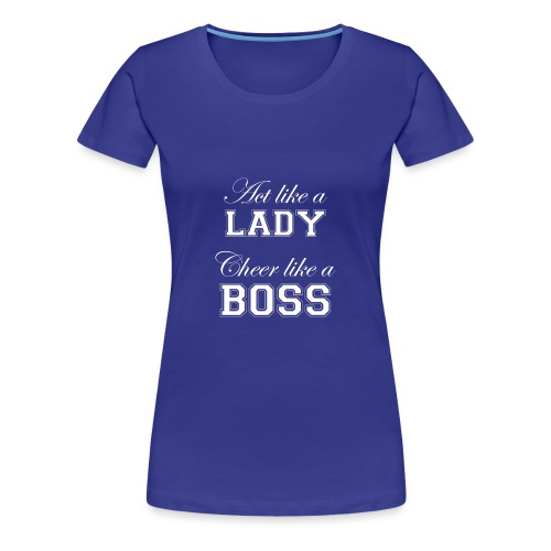 Act like a Lady Cheer like a Boss - Women's Premium T-Shirt