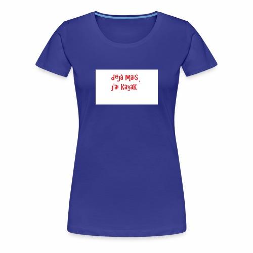 déjà mais j'ai kayak - T-shirt Premium Femme
