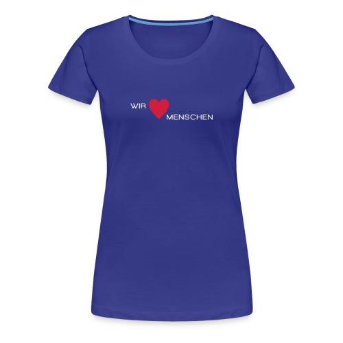 Wir lieben Menschen - Frauen Premium T-Shirt