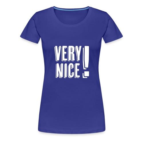Very Nice! - Premium T-skjorte for kvinner