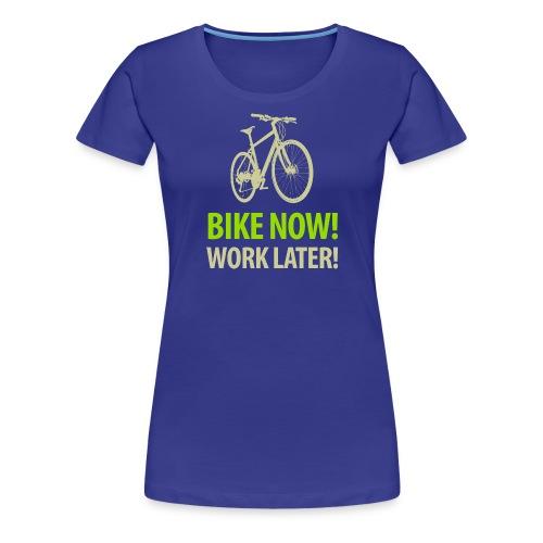 Bike now! Work later! Fahrrad Sattel Kette Radtour - Women's Premium T-Shirt