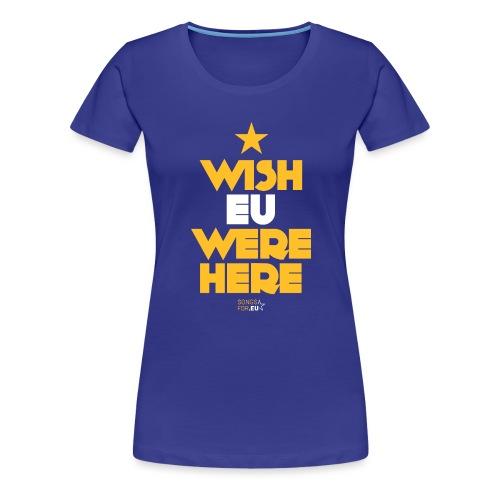 Wish EU were here | SongsFor.EU - Women's Premium T-Shirt