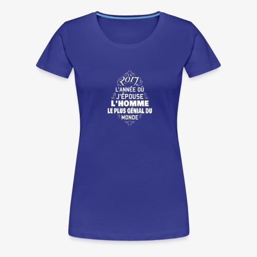 2017 l'année ou j'épose l'homme le plus génial - T-shirt Premium Femme