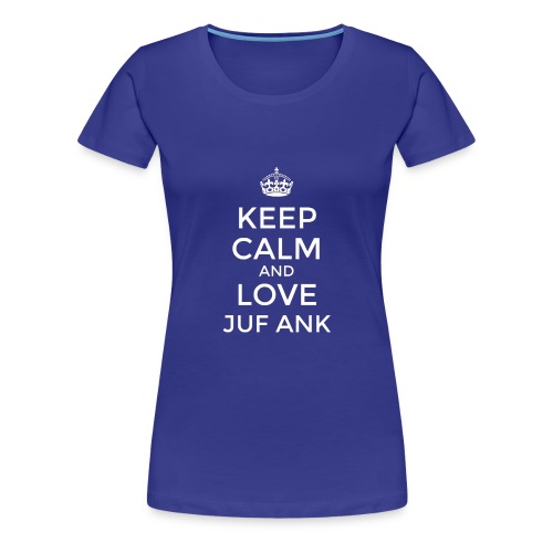 Keep Calm And love Juf Ank - Vrouwen Premium T-shirt