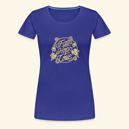 Faith, Hops, Love - Frauen Premium T-Shirt