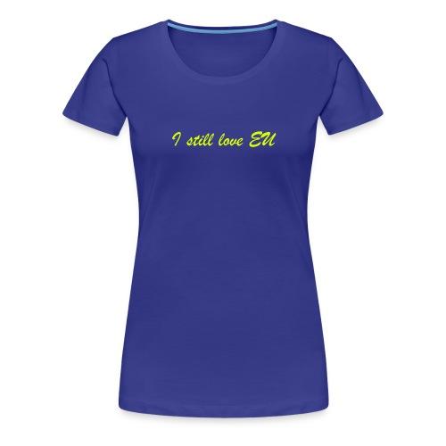 I Still Love EU - Women's Premium T-Shirt