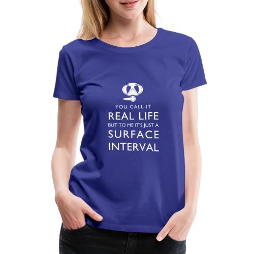 Real life vs surface interval - Frauen Premium T-Shirt