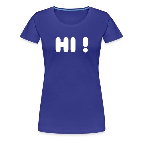 hi - Frauen Premium T-Shirt
