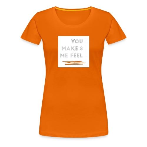 You Make's me feel... - Camiseta premium mujer
