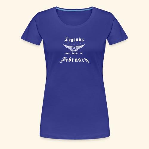 Legends are born in February - Frauen Premium T-Shirt