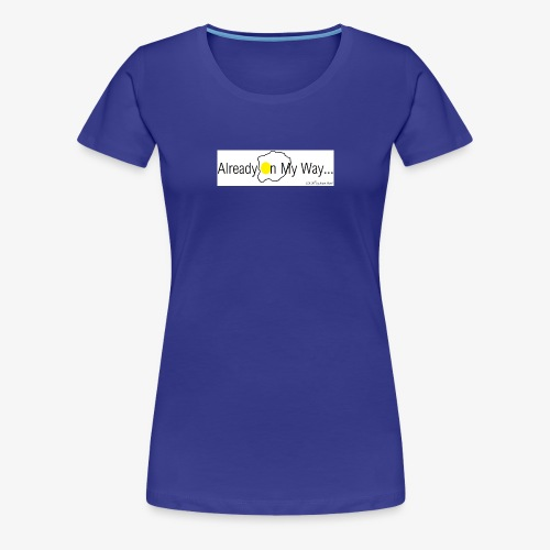 Already On My Way... - Vrouwen Premium T-shirt