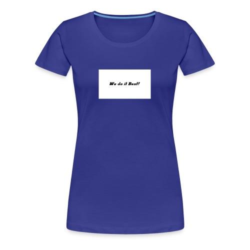 We do it best T-shirt - Premium T-skjorte for kvinner