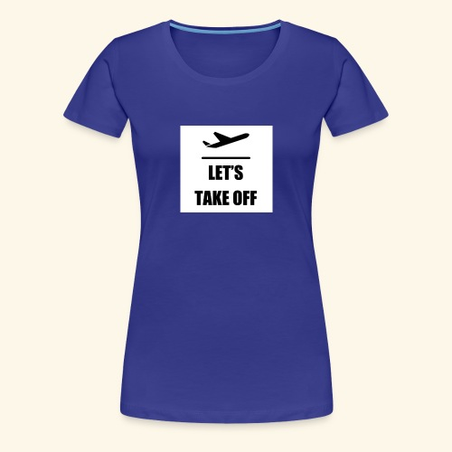 Let s take off - Vrouwen Premium T-shirt
