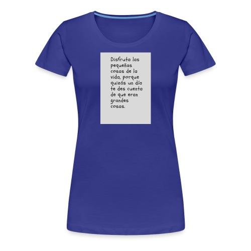 Disfruta las pequen as cosas de la vida porque que - Camiseta premium mujer