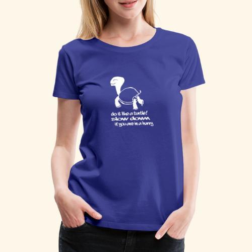 Mach es wie eine Schildkröte - Frauen Premium T-Shirt