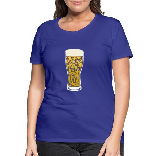 bière, la bière c'est la vie! - T-shirt Premium Femme