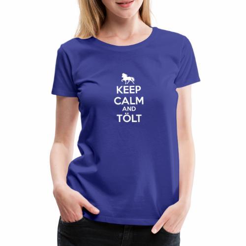 Keep Calm and Tölt - Frauen Premium T-Shirt