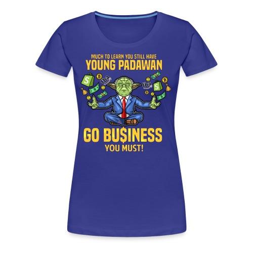 Yoda say's GO BUSINESS! - Frauen Premium T-Shirt