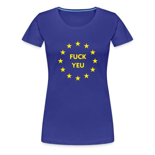 FUCK YEU - Vrouwen Premium T-shirt