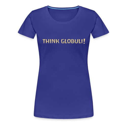 thinkglobuli - Frauen Premium T-Shirt