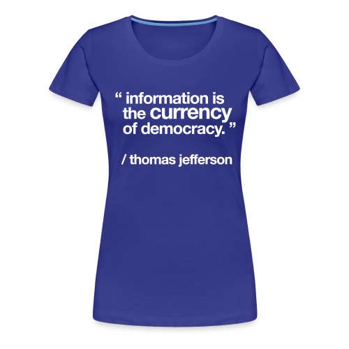 women's/ information is the currency of democracy - Women's Premium T-Shirt