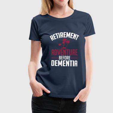 retirement adventure before dementia - Frauen Premium T-Shirt
