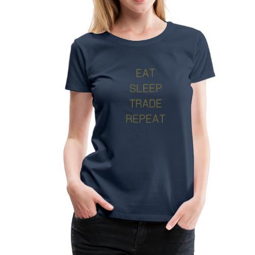 Eat Sleep Trade Repeat Design - Vrouwen Premium T-shirt