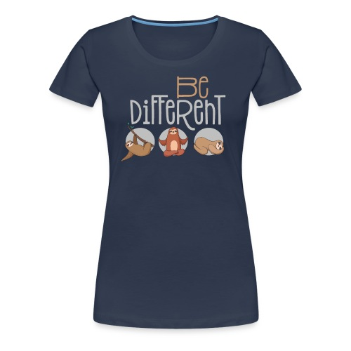 Sei anders und Besonders - be different Faultier - Frauen Premium T-Shirt