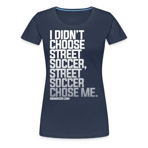 Street Soccer Chose Me - Women's Premium T-Shirt