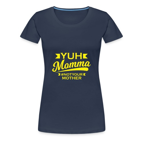 YUHMOMMA TEE - Women's Premium T-Shirt