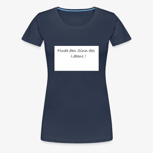 Sinn des Lebens - Frauen Premium T-Shirt