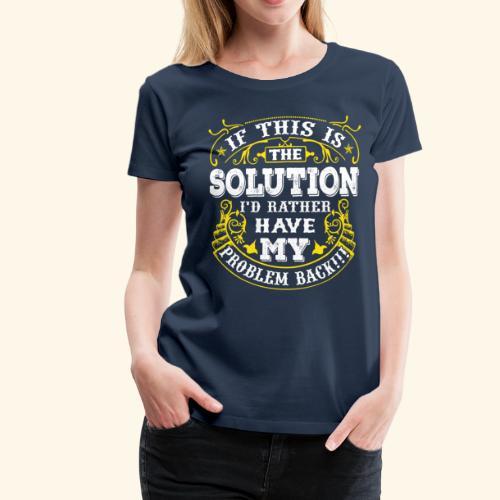 Gib mir mein Problem zurück! - Frauen Premium T-Shirt