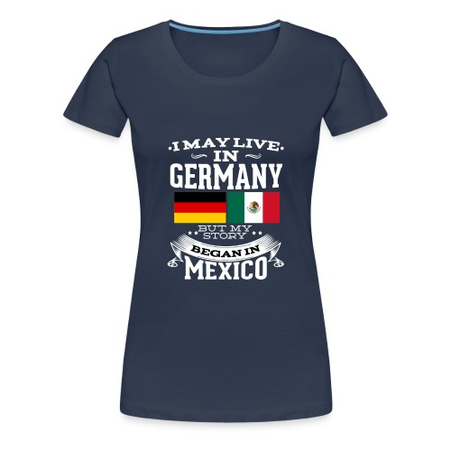 Mexican In Germany - Frauen Premium T-Shirt