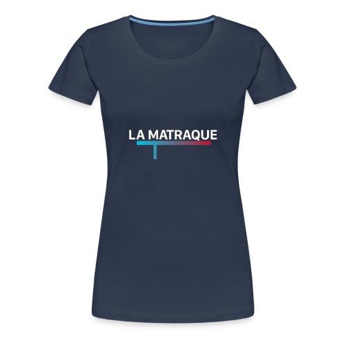 LA MATRAQUE. - T-shirt Premium Femme