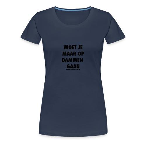 Moet Je Maar Op Dammen Gaan Hoesje - Vrouwen Premium T-shirt