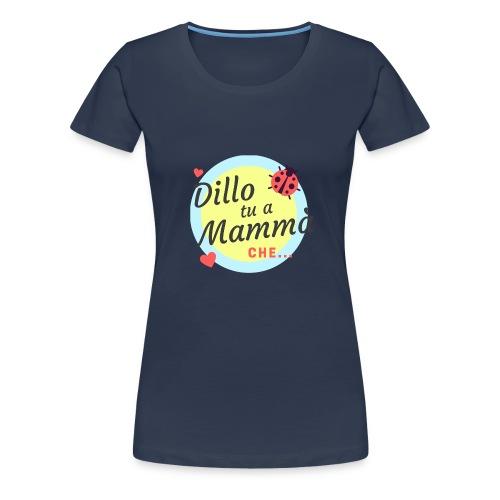 DILLO TU A MAMMA' - Maglietta Premium da donna