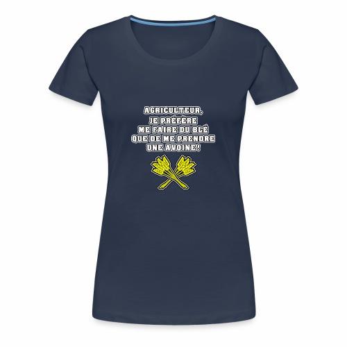 AGRICULTEUR, JE PRÉFÈRE ME FAIRE DU BLÉ QUE DE ME - T-shirt Premium Femme