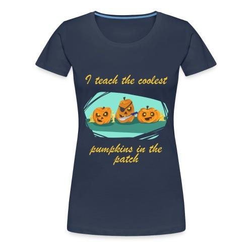 I teach the coolest pumpkins in the patch lustig - Frauen Premium T-Shirt