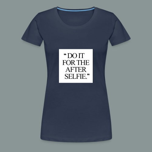 Do it... - Dame premium T-shirt