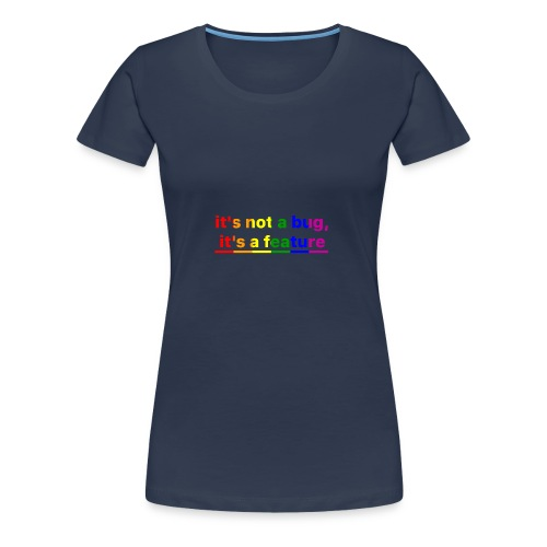 It's not a bug, it's a feature (Rainbow) - Camiseta premium mujer